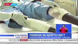 Terror in North Rift following attack by armed bandits in Kapedo