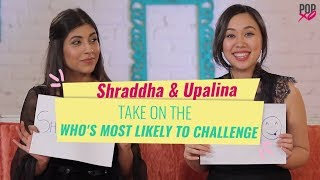 Shraddha & Upalina Take On The Who's Most Likely To Challenge - POPxo