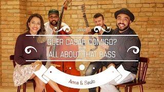 Anna E Saulo   (Mashup   Quer Casar Comigo & All About That Bass)