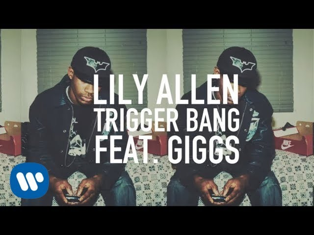 Trigger Bang (feat. Giggs)  - Lily Allen