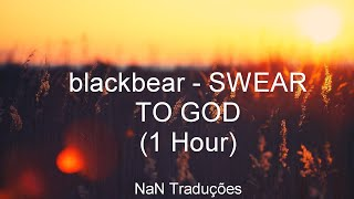 Blackbear   SWEAR TO GOD (1 Hour)