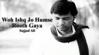 Wo Ishq Jo Humse Rooth Gaya - Sajjad Ali