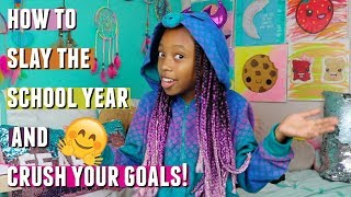HOW TO ACCOMPLISH GOALS AND SLAY THE SCHOOL YEAR (MOTIVATIONAL)