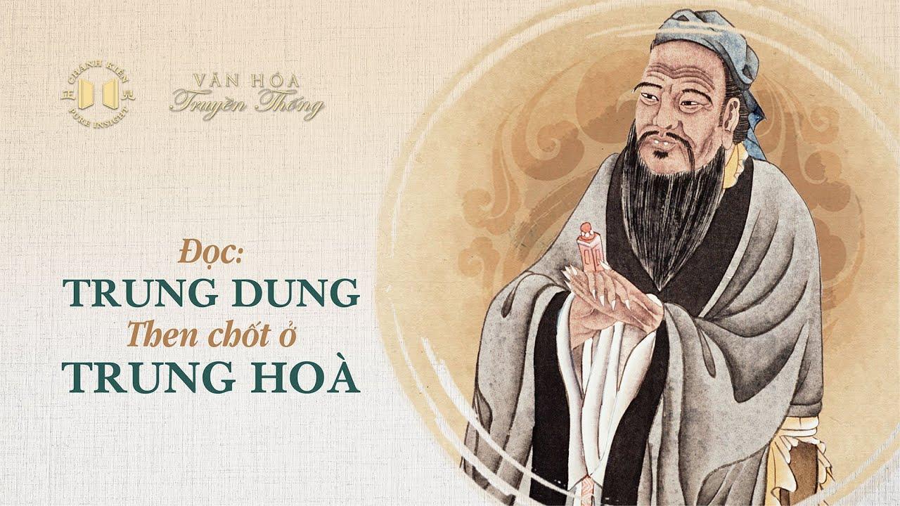 [Văn Hóa Truyền Thống] Đọc Trung Dung: Then chốt ở Trung Hòa