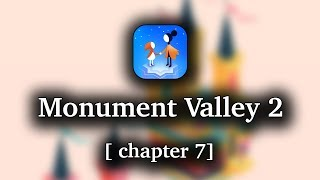 Monument Valley 2 - Chapter 7 Walkthrough [1080p 60 FPS]