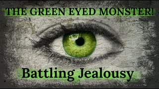 The Green Eyed Monster - Battling Jealousy