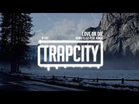 Denis Elezi – Love Or Die (feat. Kinck)