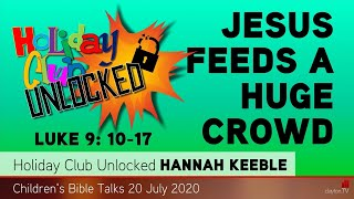 Luke 9: 10-17 - Jesus Feeds a Huge Crowd - Holiday Club Unlocked