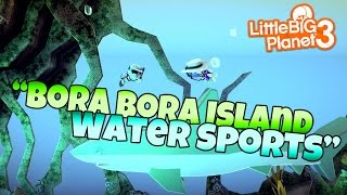 Bora Bora Island Water Sports [Community Levels] Little BIG Planet 3 (PS4 Father & Son Gameplay)