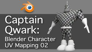 Captain Qwark: Blender UV Mapping 2 of 4