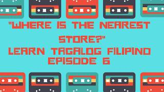 Where is the nearest store Learn Tagalog Filipino Show Episode  6