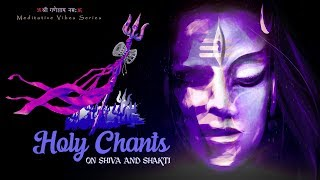 HOLY CHANTS ON SHIVA AND SHAKTI | MOST POWERFUL HINDU MANTRAS