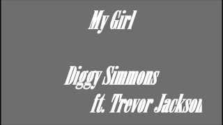 Diggy Simmons Ft Trevor Jackson: My Girl ~lyrics~