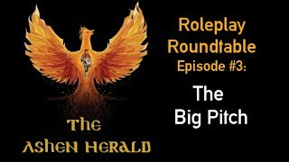New Channel Video - Roleplay Roundtable, Episode 3: The Big Pitch