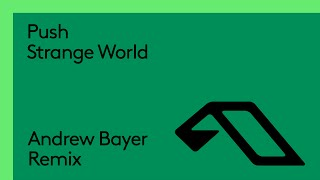 Push - Strange World (Andrew Bayer Remix)