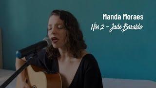 Jade Baraldo   Nós 2   Manda Moraes Cover