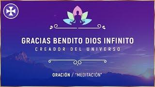 "GRACIAS BENDITO DIOS INFINITO - Oración - ""Meditación"""