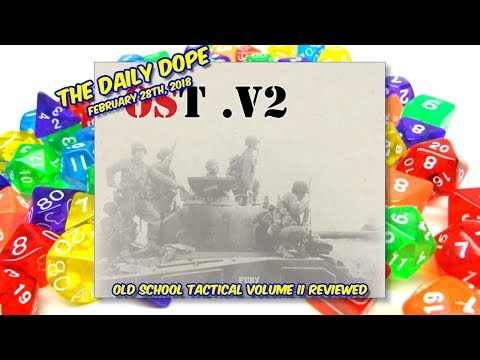 'Old School Tactical Vol II: Western Front 1944-45' Reviewed on The Daily Dope for February 28th, 2018