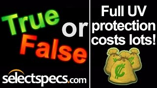 True or False: 1) UV protection in Sunglasses is Expensive - With Selectspecs.com