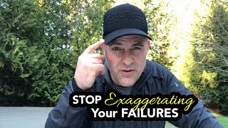 Stop Exaggerating Your Failures