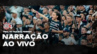 NARRAÇÃO AO VIVO - CORINTHIANS X SÃO PAULO - FINAL DO PAULISTA  FEMININO 2019