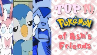 ☆TOP 10 POKEMON OF ASH'S FRIENDS☆