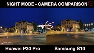 Night Mode - Huawei P30 Pro VS Samsung Galaxy S10 Camera Comparison