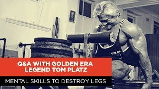 Mental Skills to Destroy Legs | Q&A with Golden Era Legend Tom Platz