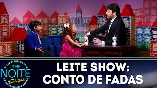 Leite Show: Conto de Fadas | The Noite (06/12/18)