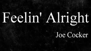 Feelin' Alright - Joe Cocker ( lyrics )