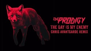 The Prodigy - The Day Is My Enemy (Chris Avantgarde Remix)