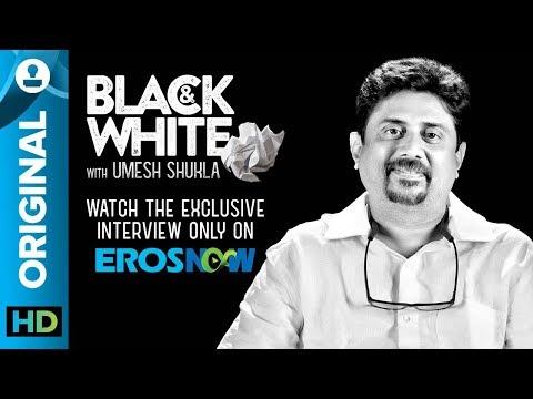 Umesh Shukla on Black & White - The Interview