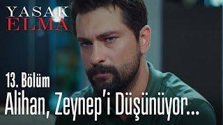 Alihan, Zeynep'i düşünüyor... - Yasak Elma 13. Bölüm