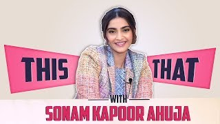 Sonam Kapoor Ahuja Plays This Or That With India Forums   Exclusive