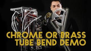 Chrome or Brass Tube Bend Demo