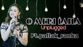 O Meri Laila Female Cover Ft. Pallak Ranka | Laila Majnu | Atif Aslam & Jyotica Tangri | Latest Song