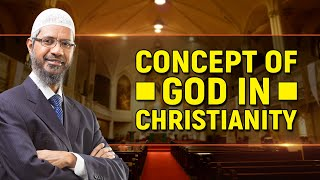 Concept of God in Christianity - Dr Zakir Naik