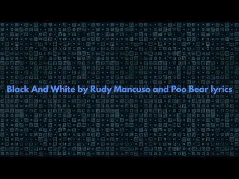 Black And White by Rudy Mancuso & Poo Bear lyrics