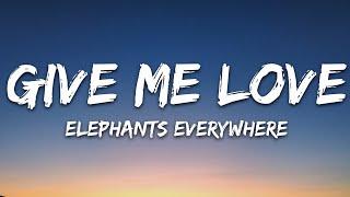 Elephants Everywhere - Give Me Love (Lyrics)