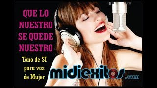 Que lo nuestro se quede nuestro - Tono (Si) para Mujer Karaoke [HD] y Midi