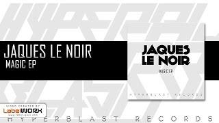 Jaques Le Noir   Magic (Original Mix) [OUT NOW]