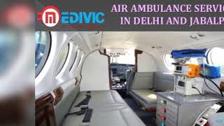 Avail Prime and Utmost Air Ambulance Services in Delhi and Jabalpur