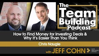 How to Find Money for Investing Deals & Why It's Easier Than You Think w/ Chris Naugle