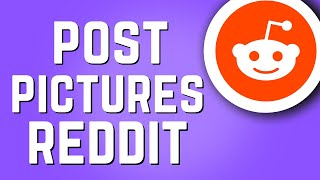 How to Post Pictures on Reddit! (Full Guide)
