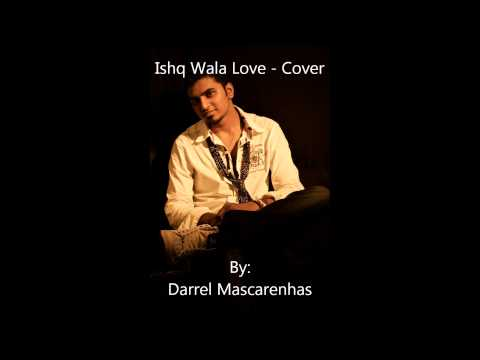 Ishq Wala Love - Cover By Darrel Mascarenhas Mp3