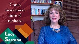 Cómo Reaccionar Ante El Rechazo - Lucy Serrano