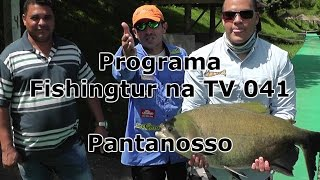 Programa Fishingtur na TV 041 - Pantanosso Pescarias