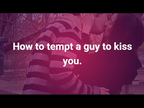 How to tempt a guy to kiss you