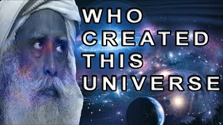 Who created this universe: The reality of cosmos answered by Sadhguru