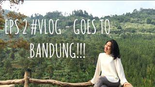 Gambar cover EPS 2 #VLOG - GOES TO BANDUNG!!!
